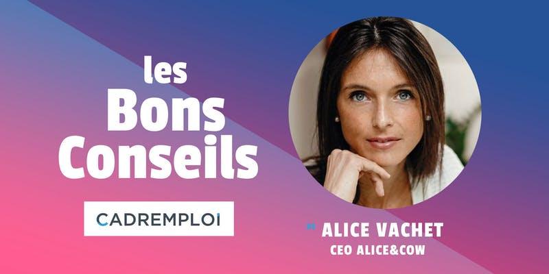 Alice Vachet, CEO d'Alice&coW, nous donne ses bons conseils